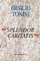 Splendor caritatis - Tonini Ersilio