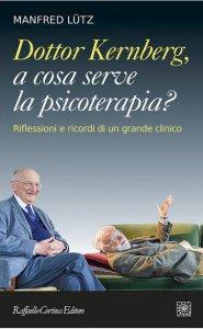 Copertina di 'Dottor Kernberg, a cosa serve la psicoterapia? Riflessioni e ricordi di un grande clinico'