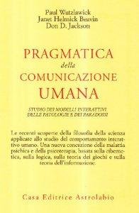 Copertina di 'Pragmatica della comunicazione umana. Studio dei modelli interattivi, delle patologie e dei paradossi'