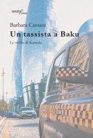 Un tassista a Baku. Le storie di Kamala - Cassani Barbara