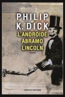 L' androide Abramo Lincoln - Dick Philip K.