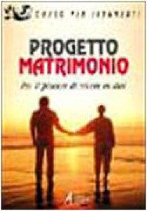 Copertina di 'Progetto matrimonio. Per il piacere di vivere in due'