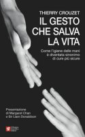 Il gesto che salva la vita. Come l'igiene delle mani è diventata sinonimo di cure più sicure - Crouzet Thierry