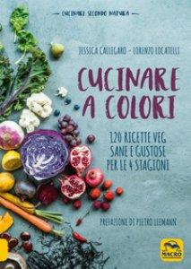 Copertina di 'Cucinare a colori. 120 ricette veg sane e gustose per le 4 stagioni'