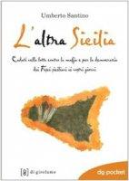 L' altra Sicilia. Caduti nella lotta contro la mafia e per la democrazia dai fasci siciliani ai nostri giorni - Santino Umberto