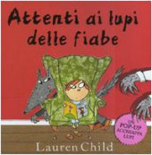 Attenti ai lupi delle fiabe. Libro pop­up - Child Lauren