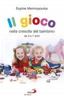 Il gioco nella crescita del bambino. da 0 a 7 anni - SOPHIE MARINOPOULOS