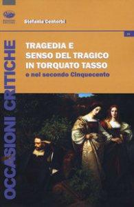 Copertina di 'Tragedia e senso del tragico in Torquato Tasso e nel secondo Cinquecento'
