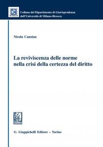 Copertina di 'La reviviscenza delle norme nella crisi della certezza del diritto'