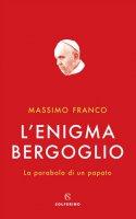 L' enigma Bergoglio - Massimo Franco