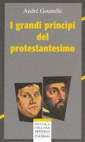 I grandi principi del protestantesimo - Gounelle André