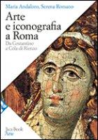 Arte e iconografia a Roma - Andaloro Maria, Romano Serena