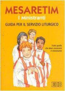 Copertina di 'Mesaretim. I ministranti. Guida per il servizio liturgico. Tutto quello che il ministrante deve conoscere'
