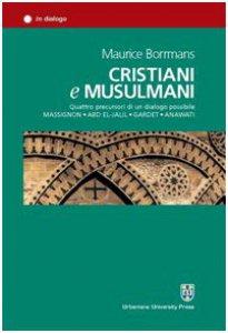 Copertina di 'Cristiani e musulmani. Quattro precursori di un dialogo possibile: Massignon, Abd el-Jalil, Gardet, Anawati'