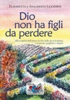 Dio non ha figli da perdere - Elisabetta Leandrin