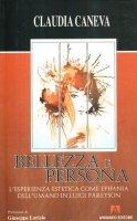 Bellezza e persona. L'esperienza estetica come epifania dell'umano in Luigi Pareyson - Caneva Claudia
