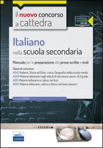 Copertina di 'Il nuovo concorso a cattedra. Classi A22 (A043), A12 (A050), A11 (A051), A13 (A052) italiano nella scuola secondaria. Manuale completo. Con espansione online'