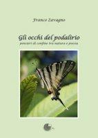 Gli occhi del podalirio. Pensieri di confine tra natura e poesia - Zavagno Franco