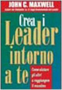 Copertina di 'Crea i leader intorno a te'