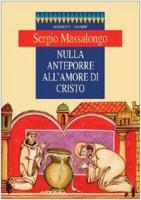 Nulla anteporre all'amore di Cristo - Massalongo Sergio