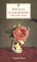 La rosa del mondo e altre poesie d'amore. Testo inglese a fronte - Yeats William Butler