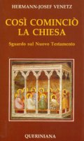 Così cominciò la Chiesa. Sguardo sul Nuovo Testamento - Venetz Hermann J.