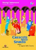 Crescete nello spirito. Lettera ai ragazzi della Cresima - Dionigi Tettamanzi