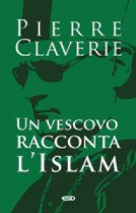 Copertina di 'Un vescovo racconta l'Islam'