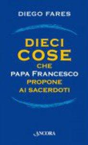 Copertina di 'Dieci cose che papa Francesco propone ai sacerdoti'