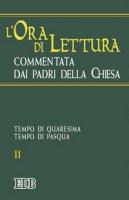 L'ora di lettura commentata dai Padri della Chiesa [vol_2] / Tempo di Quaresima, tempo di Pasqua
