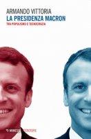 La presidenza Macron. Tra populismo e tecnocrazia - Vittoria Armando