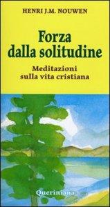 Copertina di 'Forza dalla solitudine. Meditazioni sulla vita cristiana'