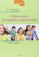 Laboratorio di linguistica operazionale. Imparare a leggere e a scrivere nella scuola primaria. (Il) - Scuola Audiofonetica di Mompiano
