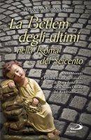La Betlem degli ultimi nella roma del Seicento - Angelo Montonati