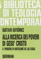 Alla ricerca dei poveri di Gesù Cristo - Gutiérrez Gustavo