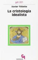 La cristologia idealista (gdt 221) - Tilliette Xavier