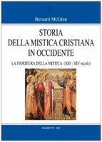 Storia della mistica cristiana in Occidente / La fioritura della mistica (1200-1350) - McGinn Bernard
