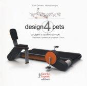 Design 4 pets. Progetti a 4 zampe. Interpretare il presente. Ediz. a colori - Dameno Carlo, Ferrigno Monica