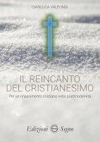 Il reincanto del cristianesimo - Gianluca Valpondi