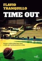 Time out. Ascesa e caduta della Mens Sana o dello sport professionistico in Italia - Tranquillo Flavio