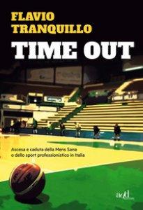 Copertina di 'Time out. Ascesa e caduta della Mens Sana o dello sport professionistico in Italia'