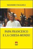 Papa Francesco e la «Chiesa-mondo» - Massimo Faggioli