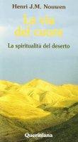 La via del cuore. La spiritualità del deserto - Nouwen Henri J.