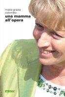 Mamma all'opera. (Una) - M. Grazia Colombo