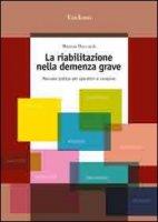 La riabilitazione nella demenza grave. Manuale pratico per operatori e caregiver - Boccardi Marina