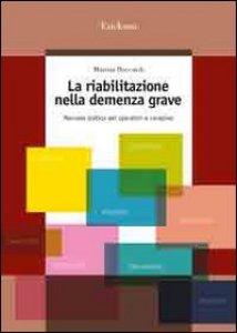 Copertina di 'La riabilitazione nella demenza grave. Manuale pratico per operatori e caregiver'