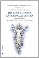 Tra etica e impresa: la persona al centro - Rodriguez Maradiaga Oscar