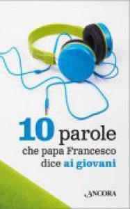 Copertina di '10 parole che papa Francesco dice ai giovani'