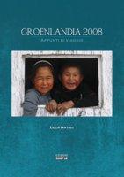 Groenlandia 2008. Appunti di viaggio - Natali Luca