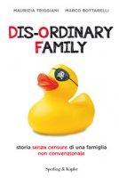 Dis-ordinary family. Storia senza censure di una famiglia non convenzionale - Triggiani Maurizia, Bottarelli Marco